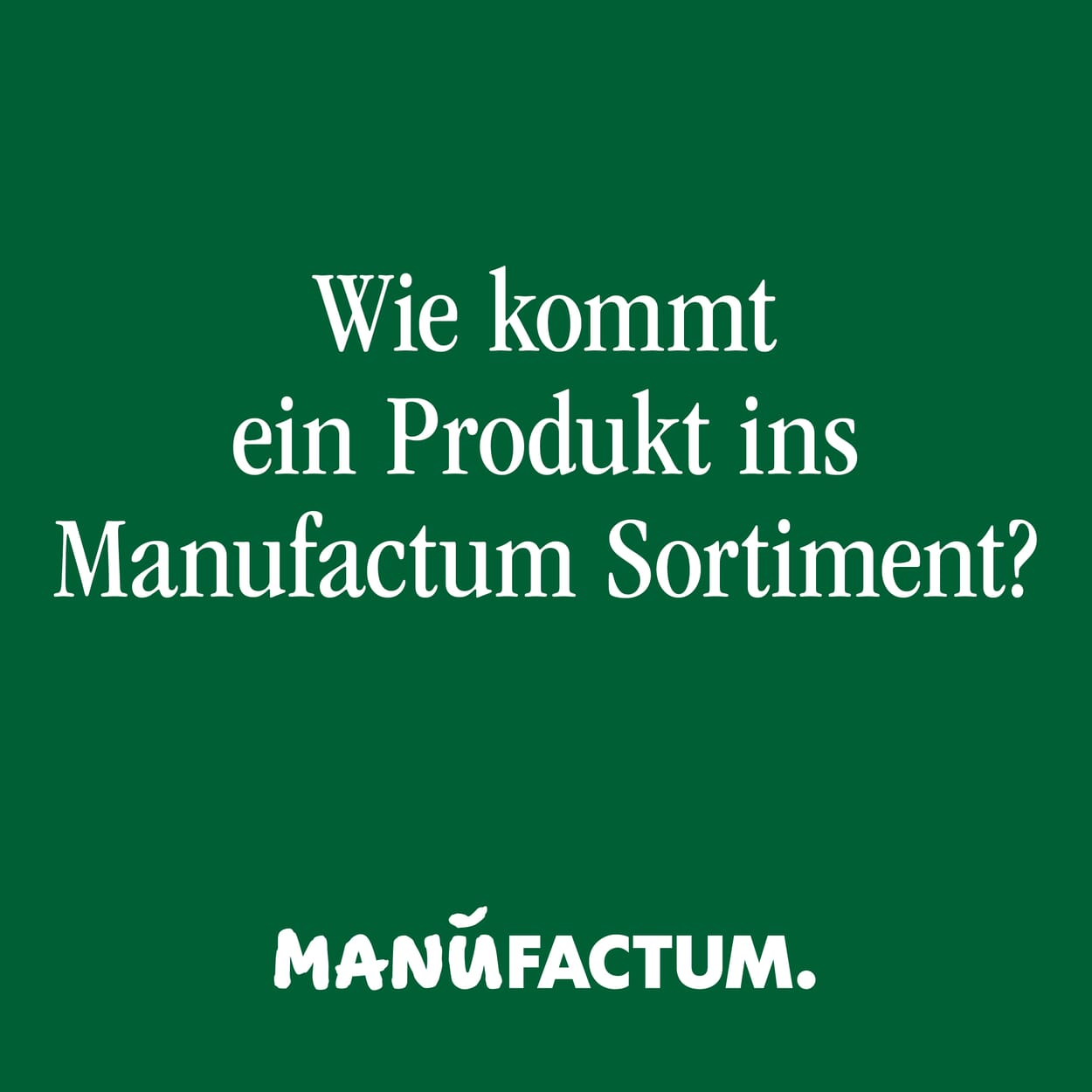 Manufactum Podcast Folge 6 - Wie kommt ein Produkt ins Manufactum Sortiment?