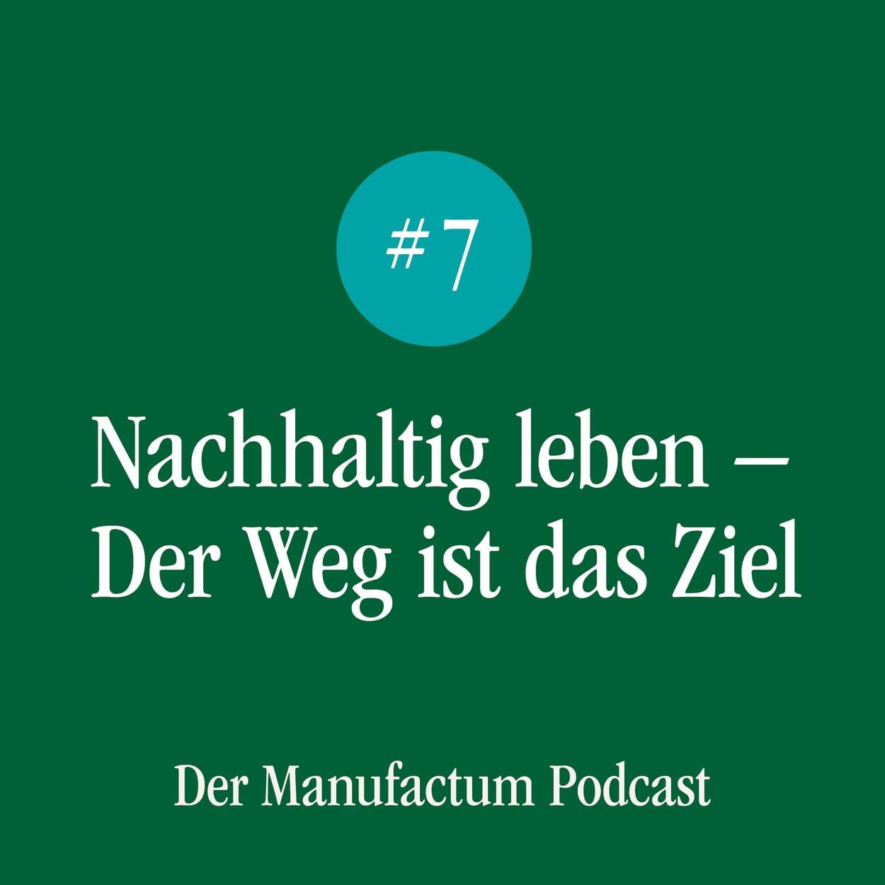 Manufactum Podcast Folge 7: Nachhaltig leben - der Weg ist das Ziel